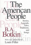 The American People: Stories, Legends, Tales, Traditions and Songs - B.A. Botkin, Louis Filler