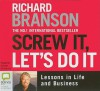 Screw It, Let's Do It: Lessons in Life and Business - Richard Branson, Adrian Mulraney
