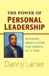 The Power of Personal Leadership: Building Your Future One Choice at a Time - Danny Lanier