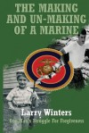 The Making and Un-Making of a Marine - Larry Winters