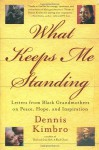 What Keeps Me Standing: Letters from Black Grandmothers on Peace, Hope and Inspiration - Dennis Kimbro