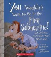 You Wouldn't Want to Be in the First Submarine!: An Undersea Expedition You'd Rather Avoid - Ian Graham, David Antram, David Salariya
