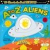 A to Z Aliens - Monique Z. Stephens, Edward Miller
