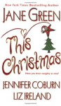 This Christmas - Jane Green, Jennifer Coburn, Liz Ireland