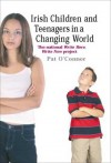 Irish Children and Teenagers in a Changing World: The National Write Here, Write Now Project - Pat O'Connor