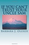 If You Cant Trust Your Uncle Sam [LARGE PRINT] - Barbara J. Olexer