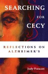 Searching for Cecy: Reflections on Alzheimer's - Judy Prescott