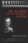 Joe Wilson and the Creation of Xerox - Charles D. Ellis, Anne M. Mulcahy, Joel Podolny, Joel M. Podolny, Anne Mulcahy