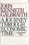 A Journey Through Economic Time: A Firsthand View - John Kenneth Galbraith