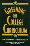 Greening the College Curriculum: A Guide To Environmental Teaching In The Liberal Arts - Jonathan Collett, Stephen Karakashian, Holmes Rolston III, William Balee, David Campbell, Vern Durkee, Ann Filemyr, Michael Black, Owen Grumbling, Dan Katz, Michael Kraft, Lisa Naughton-Treves, Steven Rockefeller, Gerald Alonzo Smith, Emily Young, John Opie, Karl Grossma