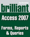 Brilliant Microsoft Access 2007: Forms, Reports, And Queries - Paul McFedries