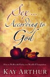 Sex According to God: How to Walk with Purity in a World of Temptation - Kay Arthur