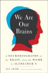 We Are Our Brains: A Neurobiography of the Brain, from the Womb to Alzheimer's - D. F. Swaab, Jane Hedley-Prole