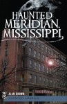 Haunted Meridian, Mississippi (Haunted America) - Alan Brown