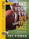 Take Your Eye Off the Ball: Playbook Edition with DVD - Pat Kirwan, David Seigerman, Pete Carroll, Bill Cowher