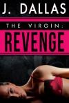 The Virgin: Revenge (Revenge #1) - J. Dallas