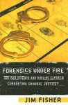 Forensics Under Fire: Are Bad Science and Dueling Experts Corrupting Criminal Justice? - Jim Fisher