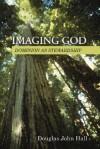 Imaging God: Dominion as Stewardship - Douglas John Hall