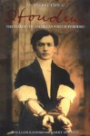 The Secret Life of Houdini: The Making of America's First Superhero - William Kalush