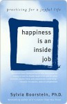 Happiness Is an Inside Job Happiness Is an Inside Job Happiness Is an Inside Job - Sylvia Boorstein