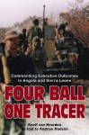 Four Ball, One Tracer: Commanding Executive Outcomes in Angola and Sierra Leone - van Heerden, Roelf, Andrew Hudson
