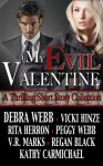 My Evil Valentine (A Collection of Thrilling Short Stories) - Debra Webb, Rita Herron, Regan Black, Vicki Hinze, Peggy Webb, Kathy Carmichael, V.R. Marks