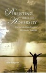 Persisting Through Adversity How Everyday People Overcome Life's Greatest Challenges - Brad Bangerter