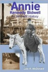 Annie Kennedy Bidwell: An Intimate History - Lois Halliday McDonald
