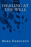 Healing at the Well - Mike Endicott, Rowan Williams