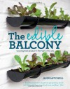 The Edible Balcony: Growing Fresh Produce in the Heart of the City - Alex Mitchell