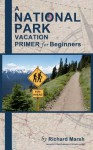 A National Park Vacation Primer for Beginners - Richard Marsh, Mary Lou Bradley