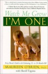 Watch Me Grow: I'm One: Every Parent's Guide to the Enchanting 12- to 24-Month-Old - Maureen O'Brien, Sherill Tippins