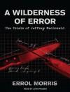 A Wilderness of Error: The Trials of Jeffrey MacDonald - Errol Morris, John Pruden