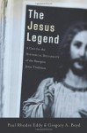 The Jesus Legend: A Case for the Historical Reliability of the Synoptic Jesus Tradition - Paul Rhodes Eddy, Gregory A. Boyd