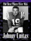 Johnny Unitas: The Best There Ever Was - Roland Lazenby