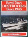 Royal Navy Destroyers Since 1945 - Leo Marriott, Leo Marriot