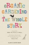 Organic Gardening: The Whole Story - Jackie Gear, Alan Gear, Charles, Prince of Wales, HRH Prince of Wales