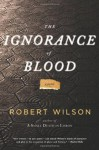 The Ignorance of Blood - Robert Wilson