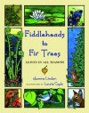 Fiddleheads to Fir Trees: Leaves in all Seasons - Joanne Linden, Laurie Caple