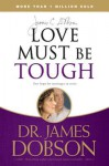Love Must Be Tough: New Hope for Marriages in Crisis - James C. Dobson