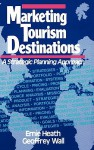Marketing Tourism Destinations: A Strategic Planning Approach - Ernie Heath, Geoffrey Wall