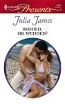 Bedded, or Wedded? [Harlequin Presents Series #2684] - Julia James