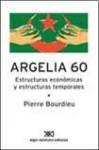 Argelia 60: estructuras económicas y estructuras temporales - Pierre Bourdieu, Ariel Dilon