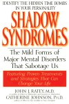 Shadow Syndromes: The Mild Forms of Major Mental Disorders That Sabotage Us - John J. Ratey, Catherine Johnson