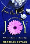 Toss the Guilt and Catch the Joy: A Woman's Guide to a Better Life - Merrilee Boyack
