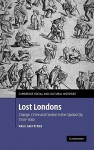 Lost Londons: Change, Crime, and Control in the Capital City, 1550-1660 (Cambridge Social and Cultural Histories) - Paul Griffiths