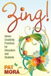 Zing!: Seven Creativity Practices for Educators and Students - Pat Mora
