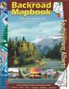 Backroad Mapbook: Road & Recreational Atlas--Southwestern Alberta - Trent Ernst, Russell Mussio, Wesley Mussio