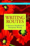 Writing Routes: A Resource Handbook Of Therapeutic Writing - Gillie Bolton, Victoria Field, Gwyneth Lewis, Kate Thompson