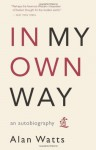 In My Own Way: An Autobiography - Alan Wilson Watts